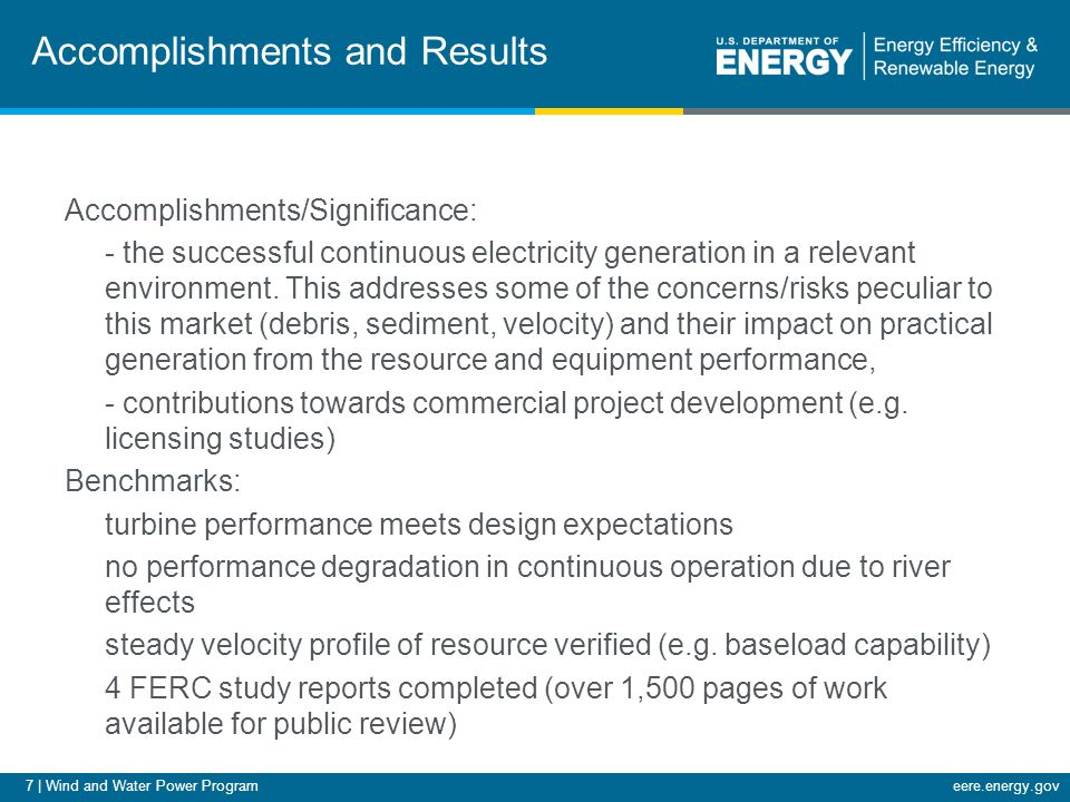 7 | Wind and Water Power Programeere.energy.gov Accomplishments and Results Accomplishments/Significance: - the successful continuous electricity generation in a relevant environment.
