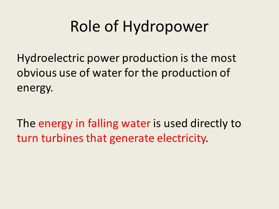 Role of Hydropower Hydroelectric power production is the most obvious use of water for the production of energy.