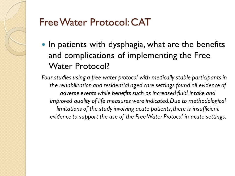 Free Water Protocol: CAT In patients with dysphagia, what are the benefits and complications of implementing the Free Water Protocol? Four studies usi
