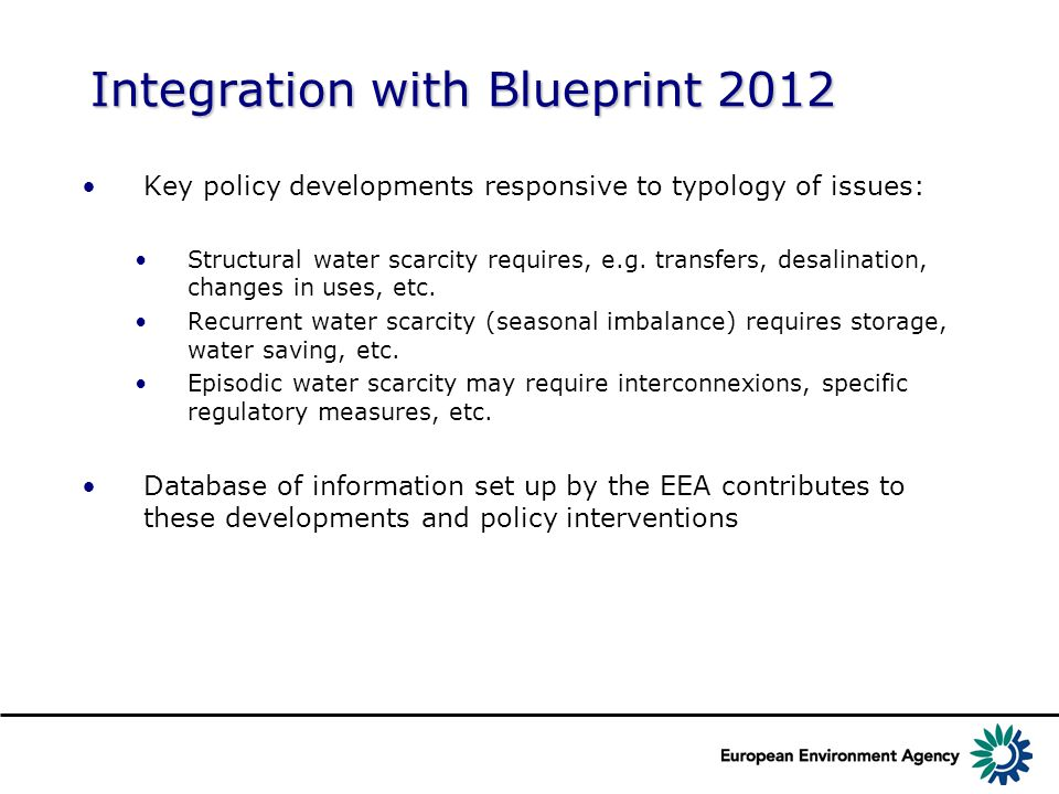 Integration with Blueprint 2012 Key policy developments responsive to typology of issues: Structural water scarcity requires, e.g. transfers, desalina