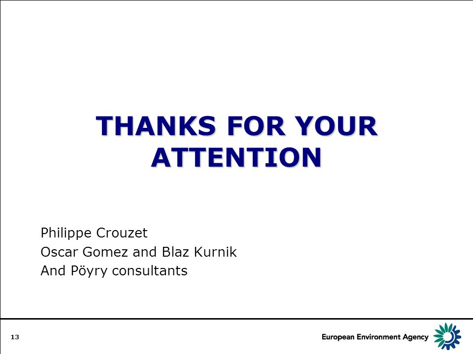 THANKS FOR YOUR ATTENTION Philippe Crouzet Oscar Gomez and Blaz Kurnik And Pöyry consultants 13