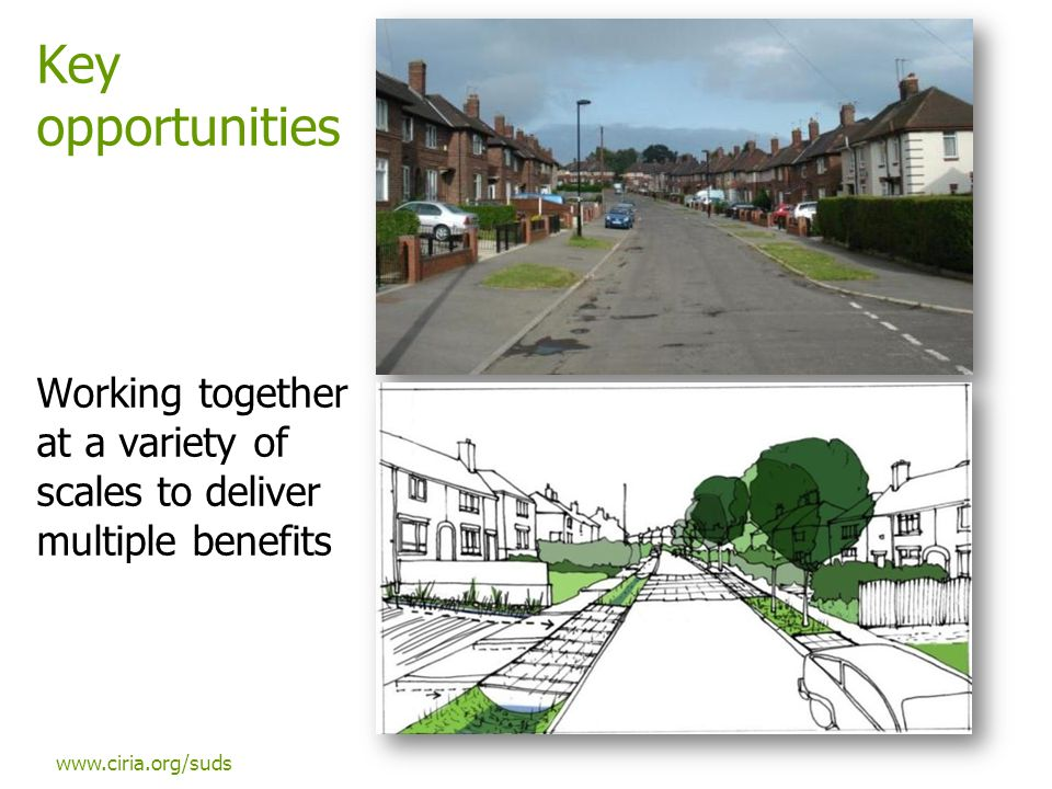 www.ciria.org/suds Key opportunities Working together at a variety of scales to deliver multiple benefits