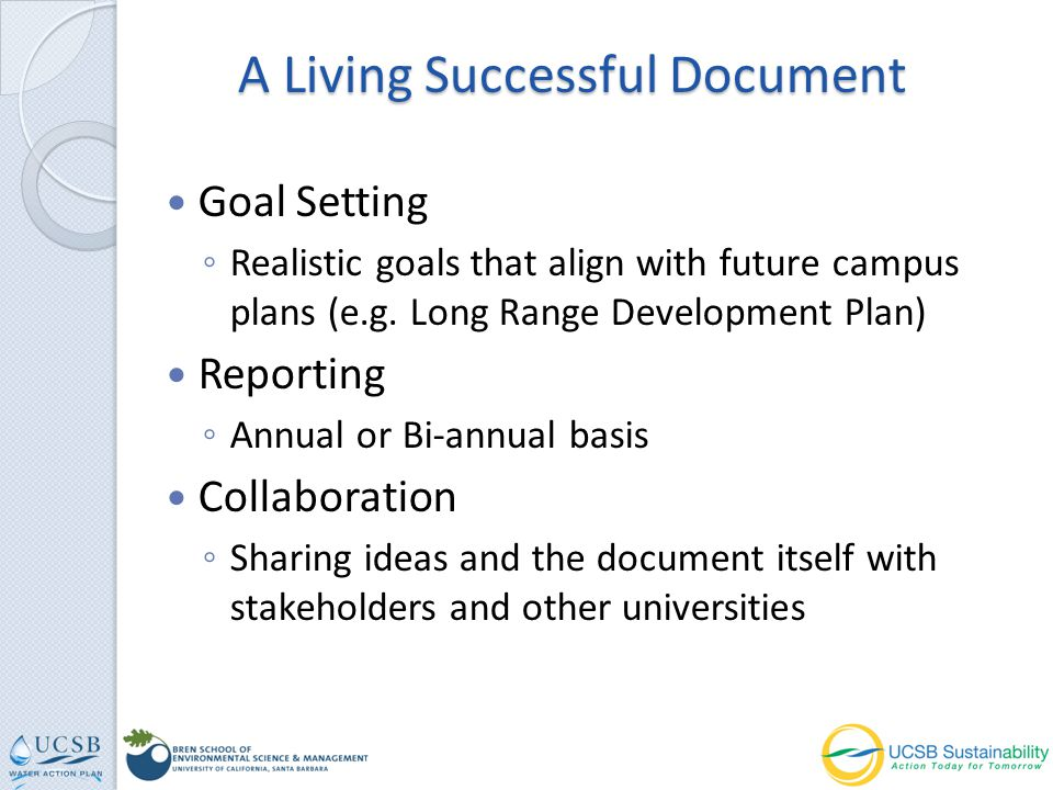 Goal Setting Realistic goals that align with future campus plans (e.g. Long Range Development Plan) Reporting Annual or Bi-annual basis Collaboration