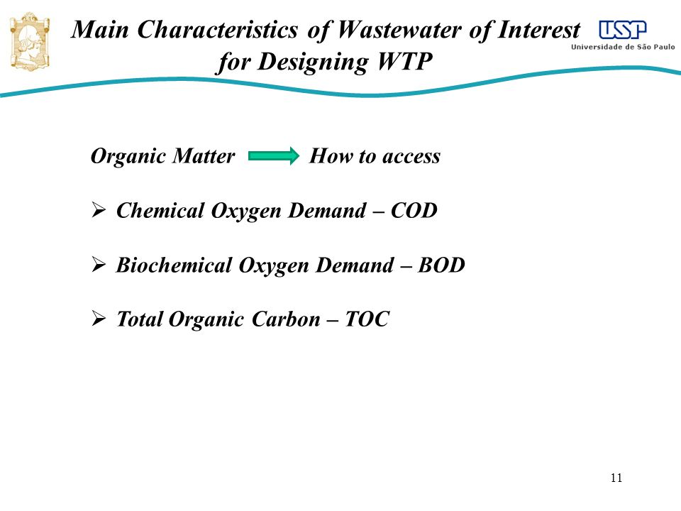 Main Characteristics of Wastewater of Interest for Designing WTP 11 Organic Matter How to access Chemical Oxygen Demand – COD Biochemical Oxygen Deman