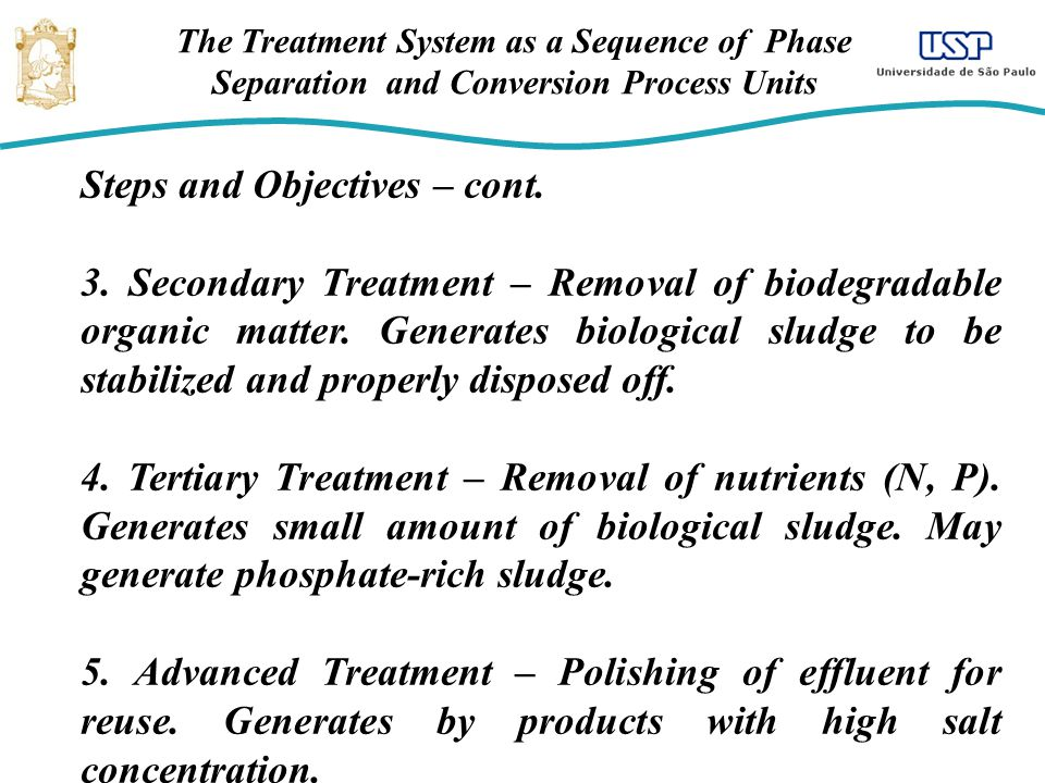 The Treatment System as a Sequence of Phase Separation and Conversion Process Units Steps and Objectives – cont. 3. Secondary Treatment – Removal of b
