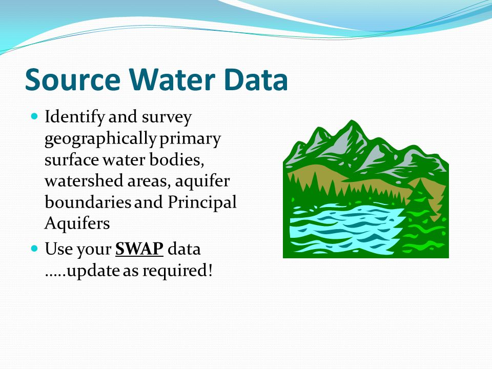 Source Water Data Identify and survey geographically primary surface water bodies, watershed areas, aquifer boundaries and Principal Aquifers Use your