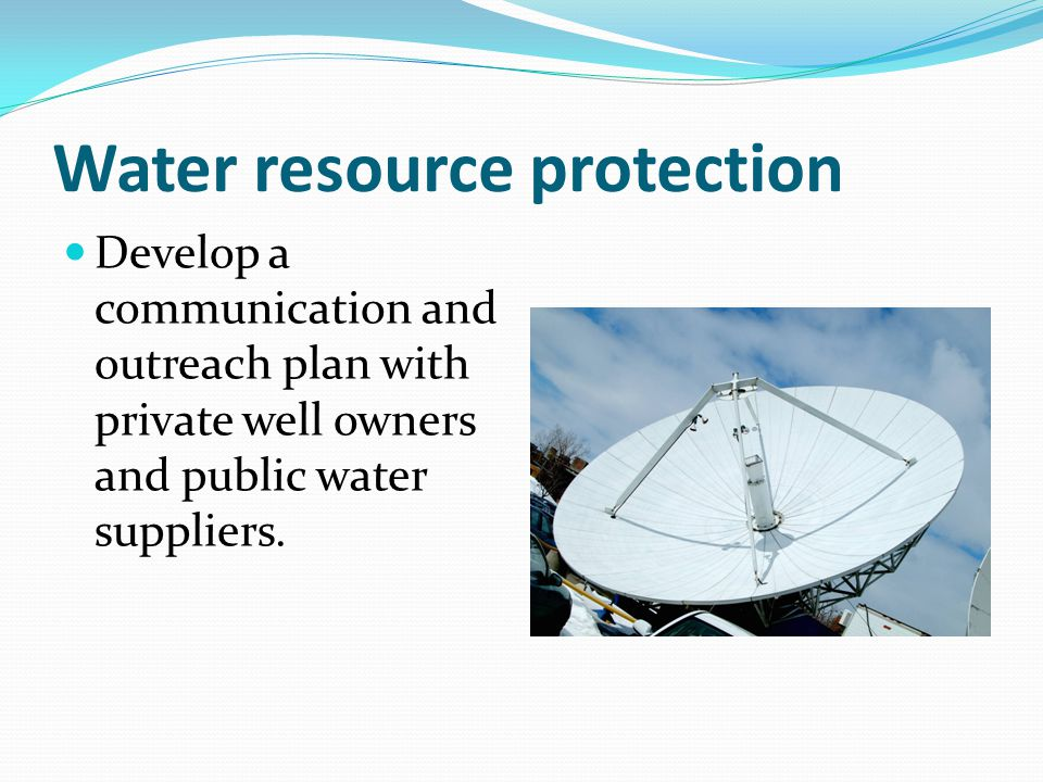 Water resource protection Develop a communication and outreach plan with private well owners and public water suppliers.