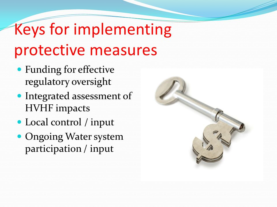Keys for implementing protective measures Funding for effective regulatory oversight Integrated assessment of HVHF impacts Local control / input Ongoi