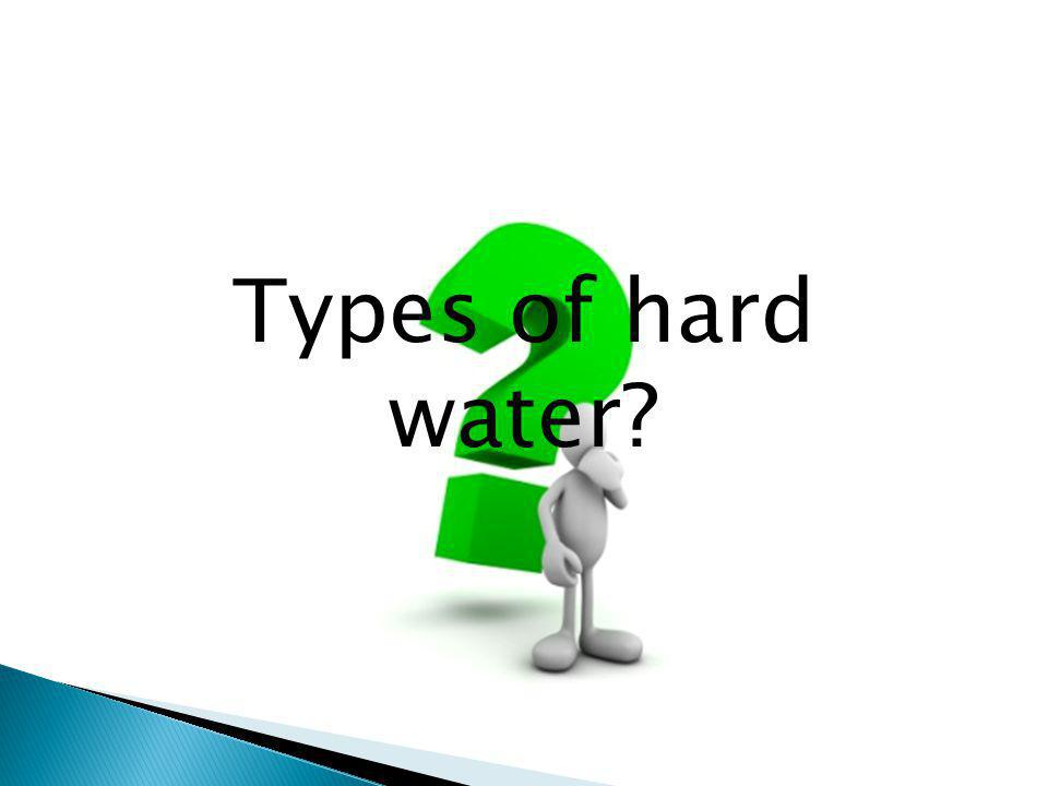 Types of hard water?