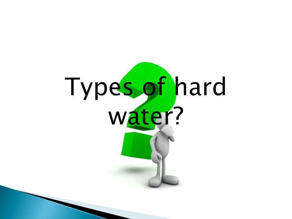 Temporary hard water Permanent hard water