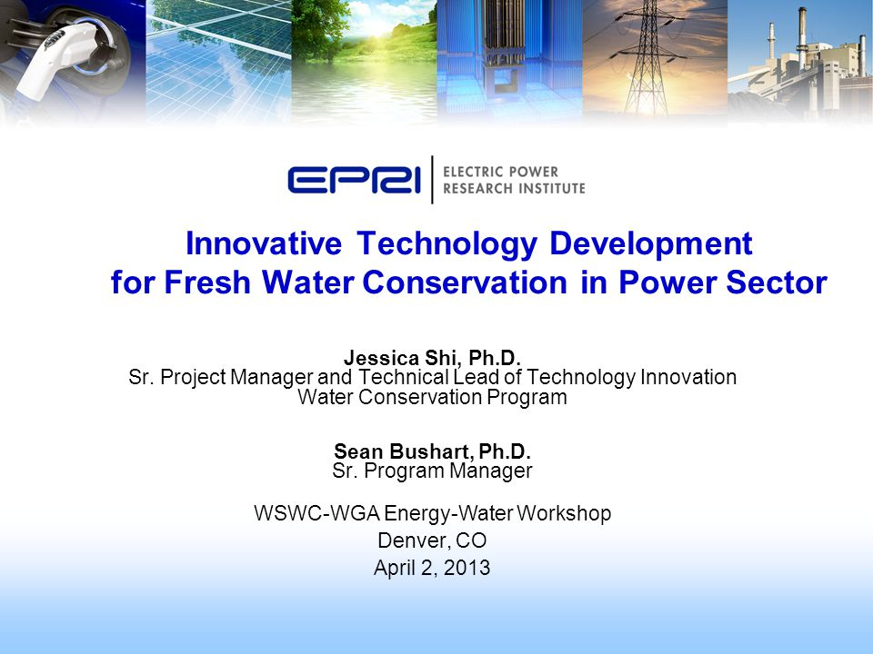 Innovative Technology Development for Fresh Water Conservation in Power Sector Jessica Shi, Ph.D.