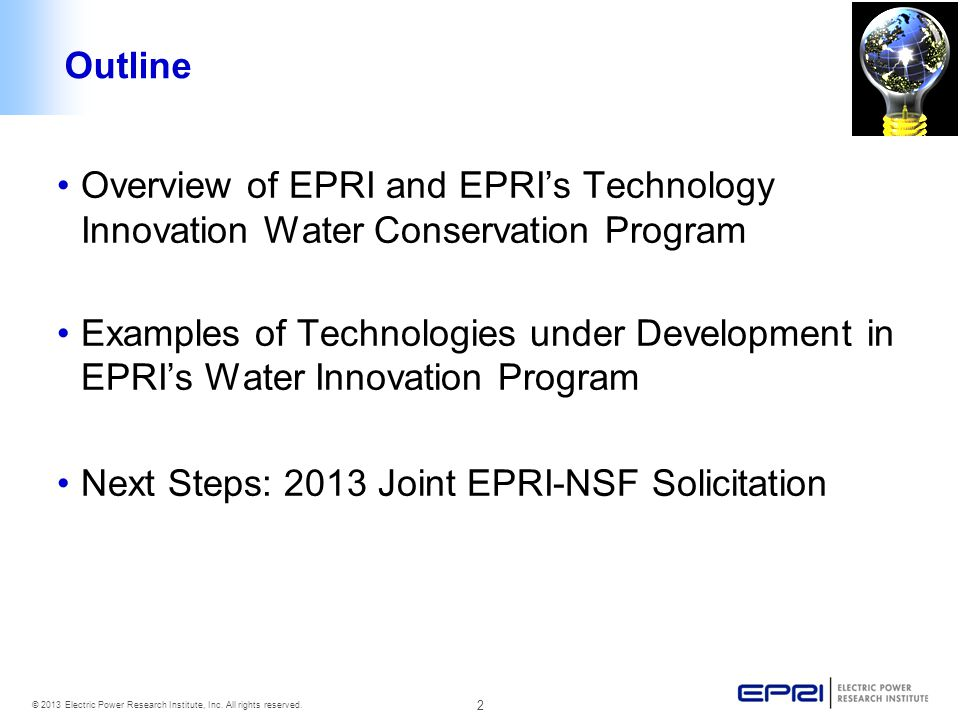 2 © 2013 Electric Power Research Institute, Inc. All rights reserved. Outline Overview of EPRI and EPRIs Technology Innovation Water Conservation Prog