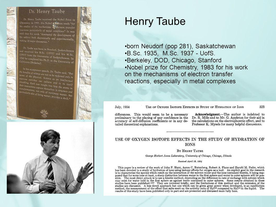 5 Henry Taube born Neudorf (pop 281), Saskatchewan B.Sc.