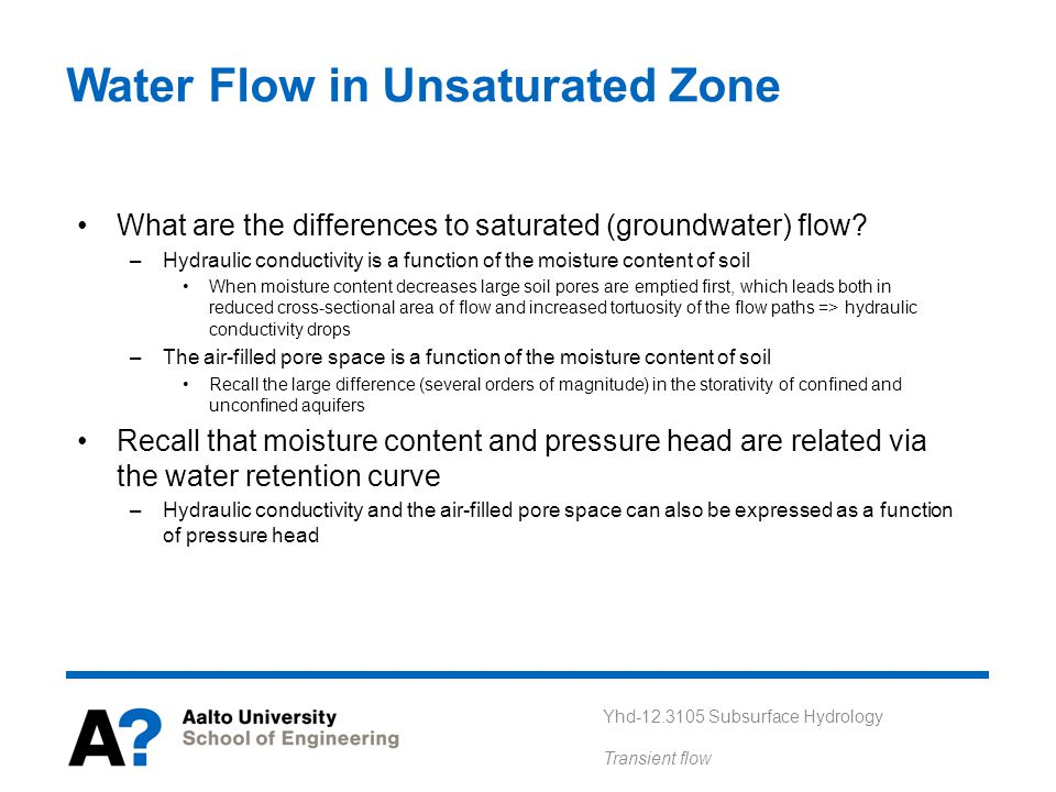 Yhd-12.3105 Subsurface Hydrology Transient flow Water Flow in Unsaturated Zone What are the differences to saturated (groundwater) flow.