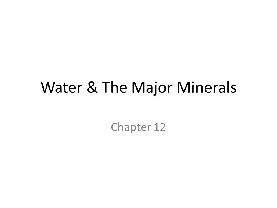 Water & The Major Minerals Chapter 12