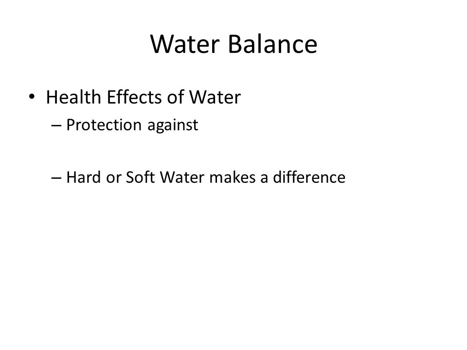 Water Balance Health Effects of Water – Protection against – Hard or Soft Water makes a difference