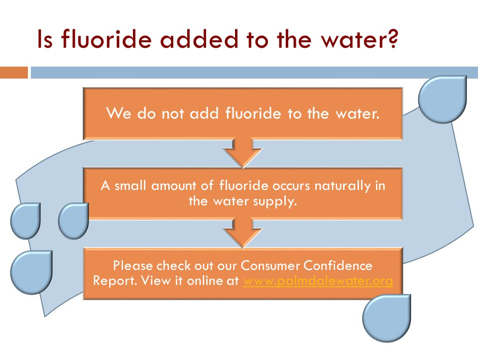 Is fluoride added to the water. Please check out our Consumer Confidence Report.