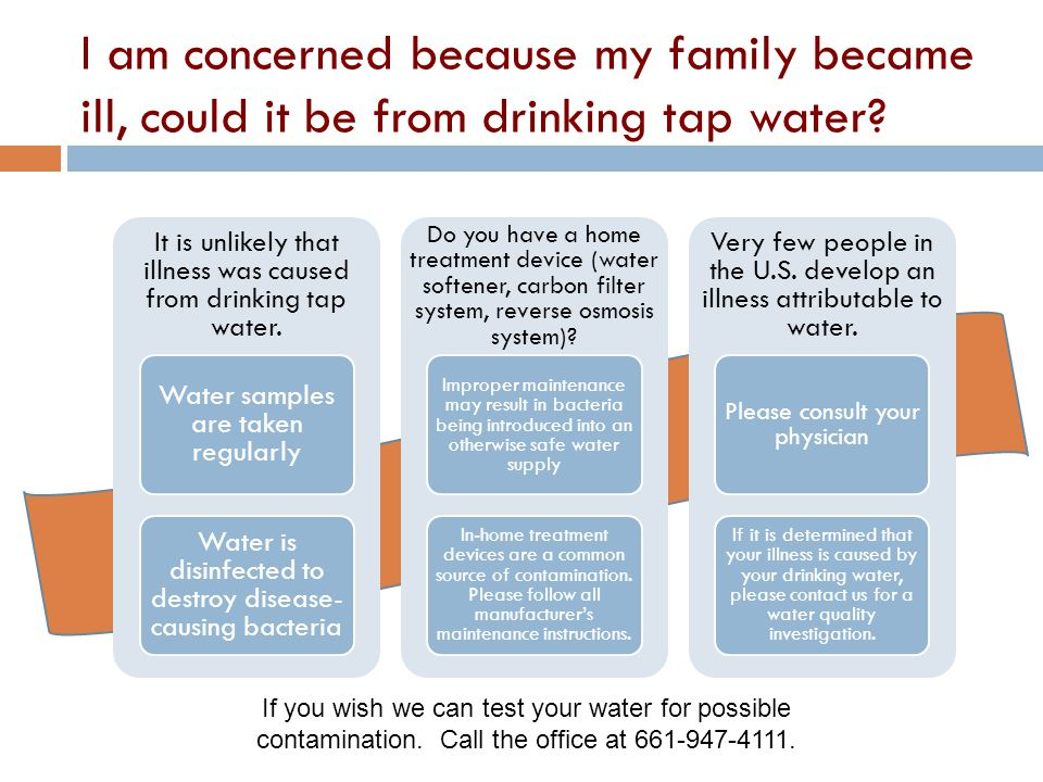 I am concerned because my family became ill, could it be from drinking tap water.