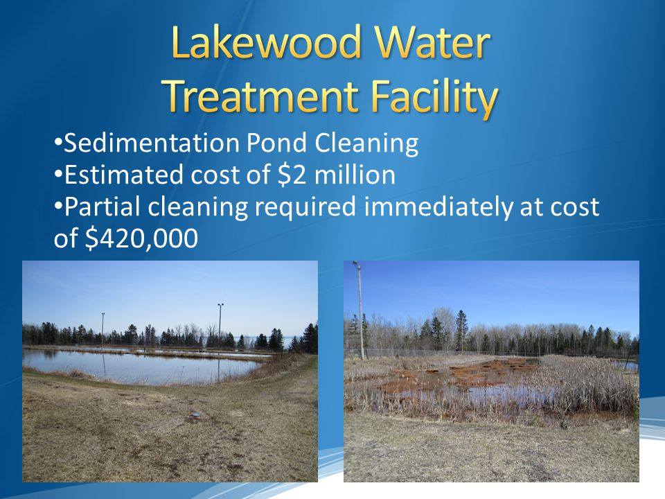 Sedimentation Pond Cleaning Estimated cost of $2 million Partial cleaning required immediately at cost of $420,000