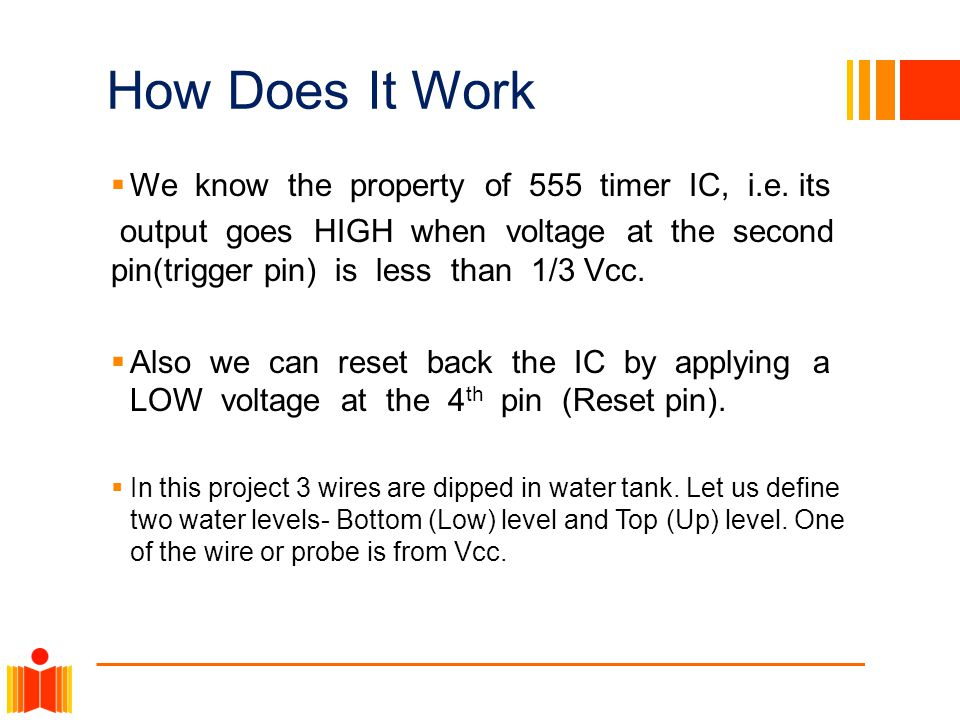 How Does It Work We know the property of 555 timer IC, i.e. its output goes HIGH when voltage at the second pin(trigger pin) is less than 1/3 Vcc. Als