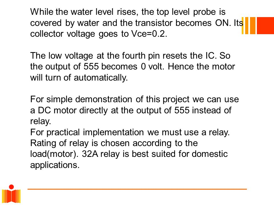 While the water level rises, the top level probe is covered by water and the transistor becomes ON. Its collector voltage goes to Vce=0.2. The low vol