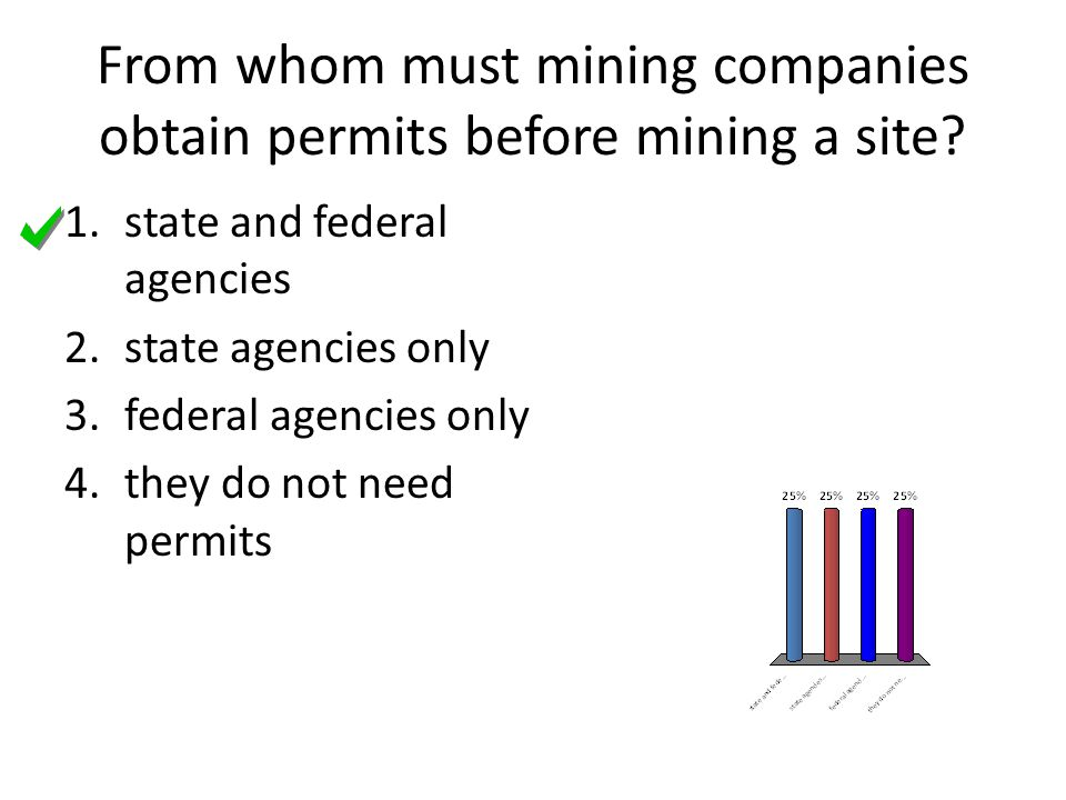 From whom must mining companies obtain permits before mining a site? 1.state and federal agencies 2.state agencies only 3.federal agencies only 4.they