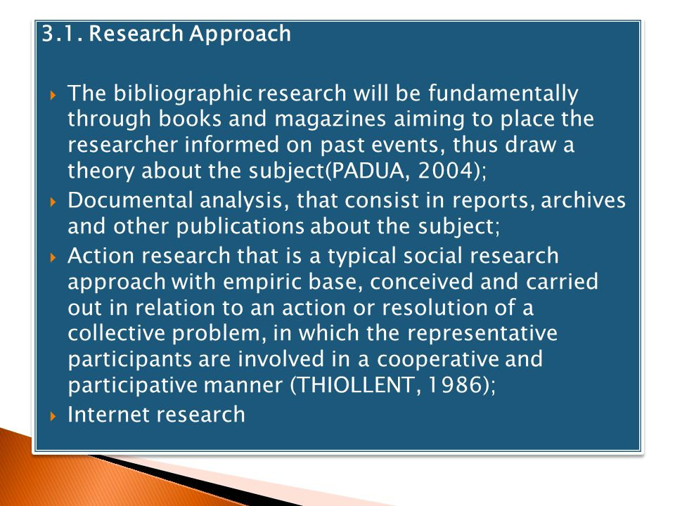 3.1. Research Approach The bibliographic research will be fundamentally through books and magazines aiming to place the researcher informed on past ev