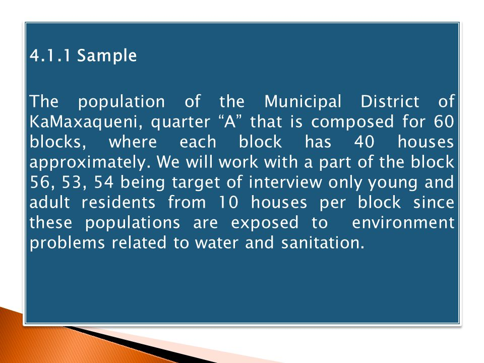 4.1.1 Sample The population of the Municipal District of KaMaxaqueni, quarter A that is composed for 60 blocks, where each block has 40 houses approxi