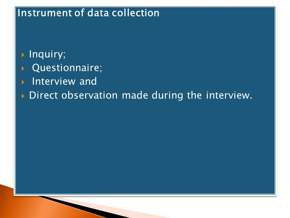 Instrument of data collection Inquiry; Questionnaire; Interview and Direct observation made during the interview. Instrument of data collection Inquir