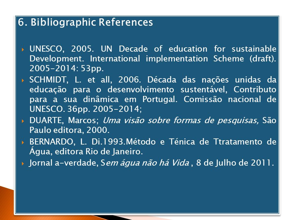6. Bibliographic References UNESCO, 2005. UN Decade of education for sustainable Development. International implementation Scheme (draft). 2005-2014: