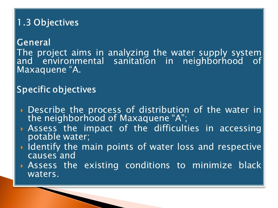 1.3 Objectives General The project aims in analyzing the water supply system and environmental sanitation in neighborhood of Maxaquene A. Specific obj