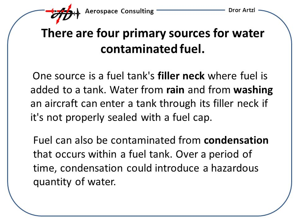 There are four primary sources for water contaminated fuel.