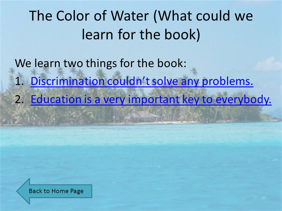 The Color of Water (What could we learn for the book) We learn two things for the book: 1.Discrimination couldnt solve any problems.Discrimination cou