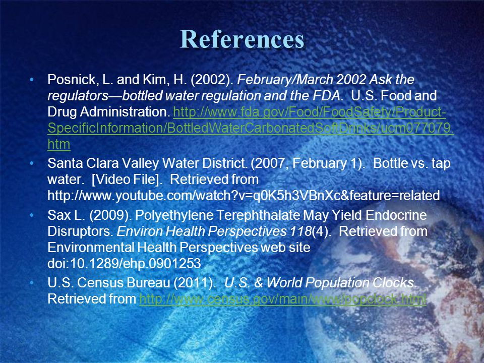 References Posnick, L. and Kim, H. (2002). February/March 2002 Ask the regulatorsbottled water regulation and the FDA. U.S. Food and Drug Administrati