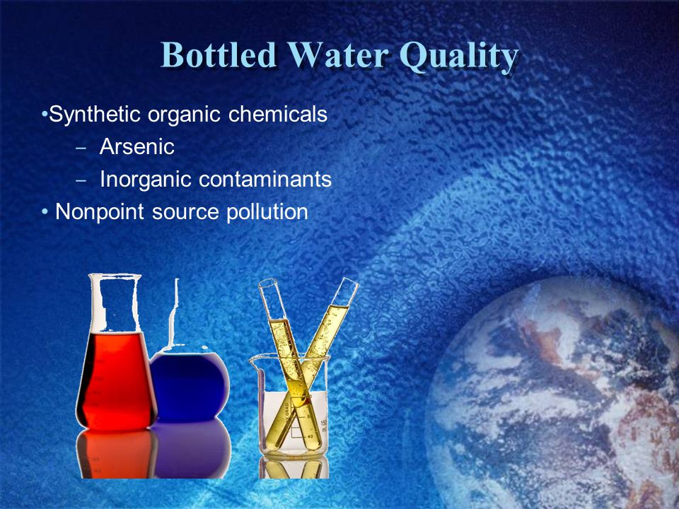 Bottled Water Quality Synthetic organic chemicals Arsenic Inorganic contaminants Nonpoint source pollution