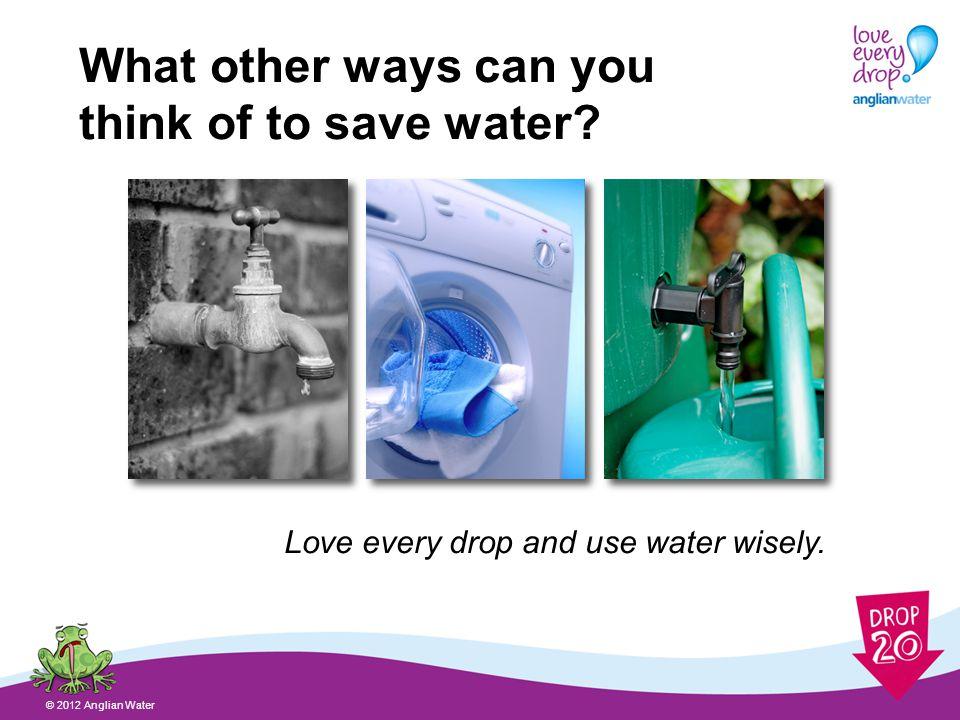 How will you Drop 20? © 2012 Anglian Water