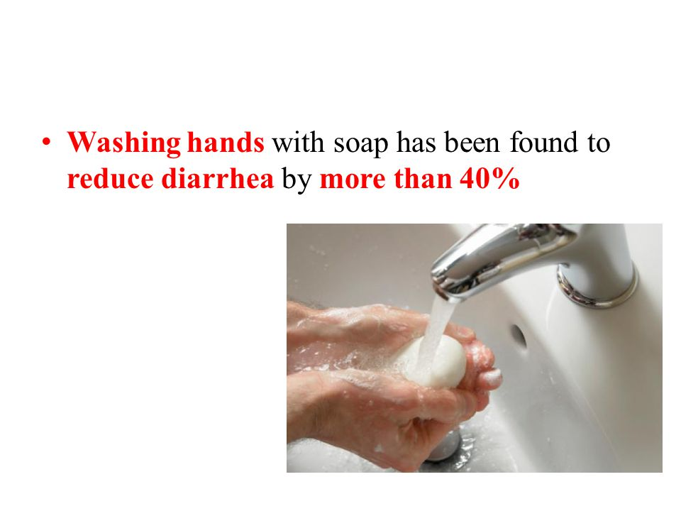 Washing hands with soap has been found to reduce diarrhea by more than 40%