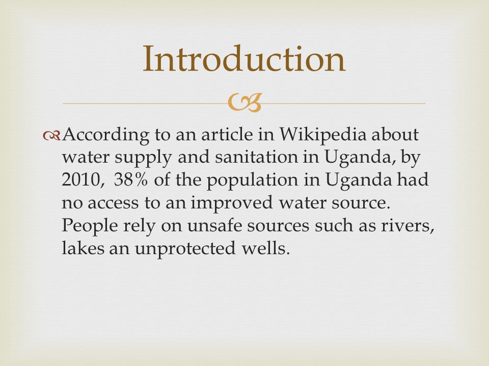According to an article in Wikipedia about water supply and sanitation in Uganda, by 2010, 38% of the population in Uganda had no access to an improve