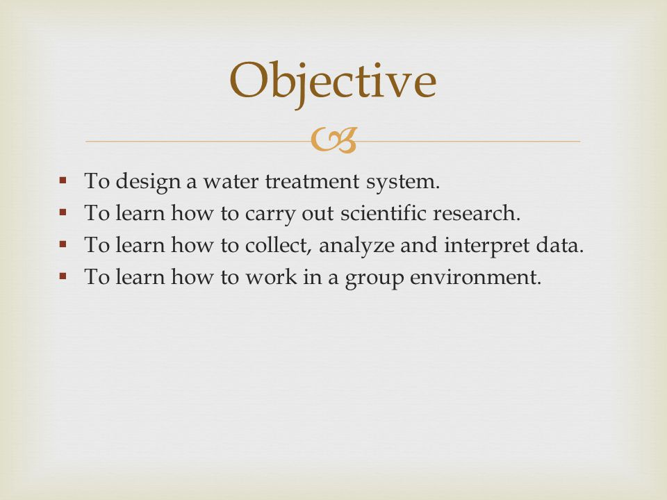 To design a water treatment system. To learn how to carry out scientific research.