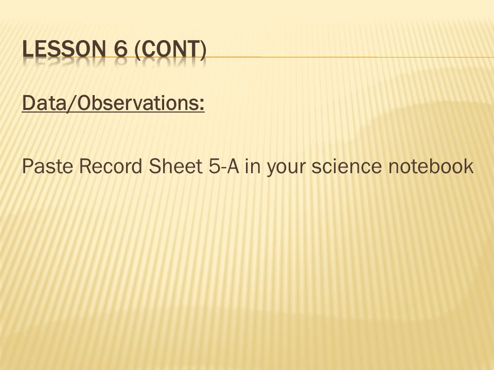 Data/Observations: Paste Record Sheet 5-A in your science notebook