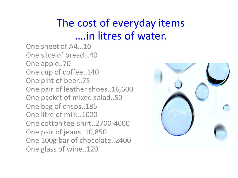 The cost of everyday items ….in litres of water.