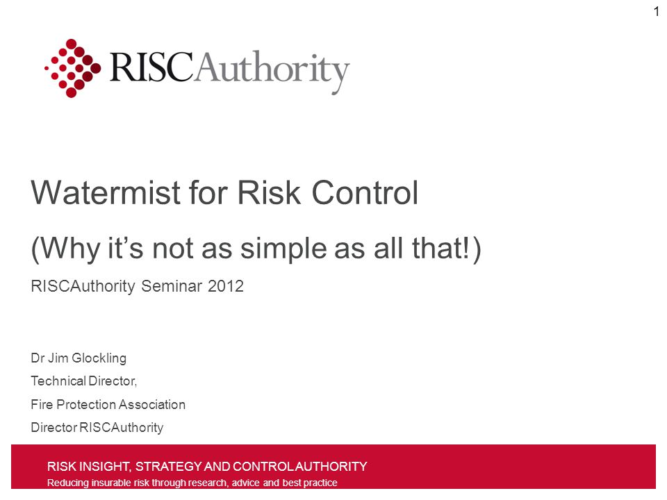 RISK INSIGHT, STRATEGY AND CONTROL AUTHORITY Reducing insurable risk through research, advice and best practice Comparison of systems Installation control valves Sprinkler installation control valves – opens on demand Secured against tampering Water alarm gong Water mist control valves take a number of different forms but often solenoids with electronic activation