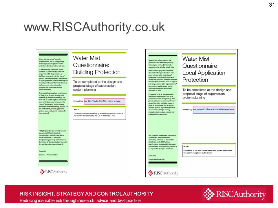 RISK INSIGHT, STRATEGY AND CONTROL AUTHORITY Reducing insurable risk through research, advice and best practice www.RISCAuthority.co.uk 31