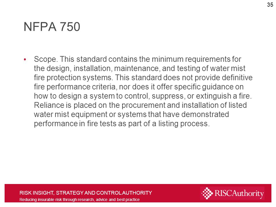 RISK INSIGHT, STRATEGY AND CONTROL AUTHORITY Reducing insurable risk through research, advice and best practice NFPA 750 Scope.