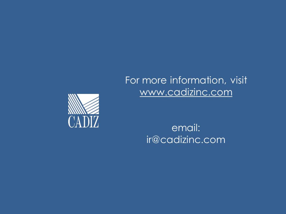 For more information, visit www.cadizinc.com email: ir@cadizinc.com