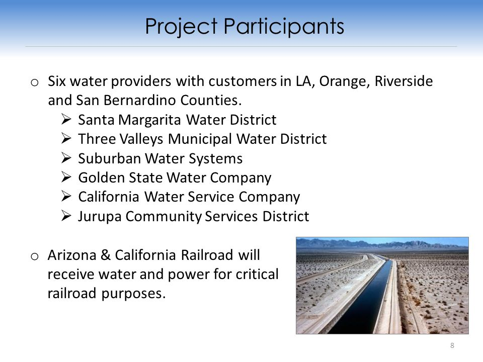 Project Participants o Six water providers with customers in LA, Orange, Riverside and San Bernardino Counties.