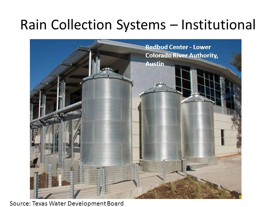 Rain Collection Systems – Institutional Redbud Center - Lower Colorado River Authority, Austin Source: Texas Water Development Board