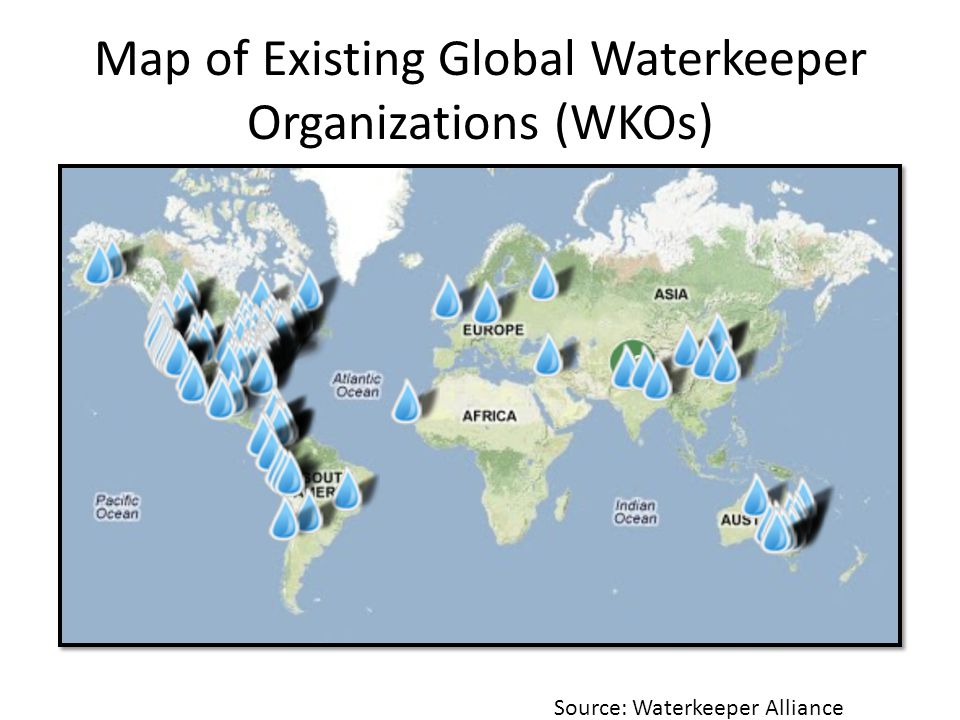 Map of Existing Global Waterkeeper Organizations (WKOs) Source: Waterkeeper Alliance