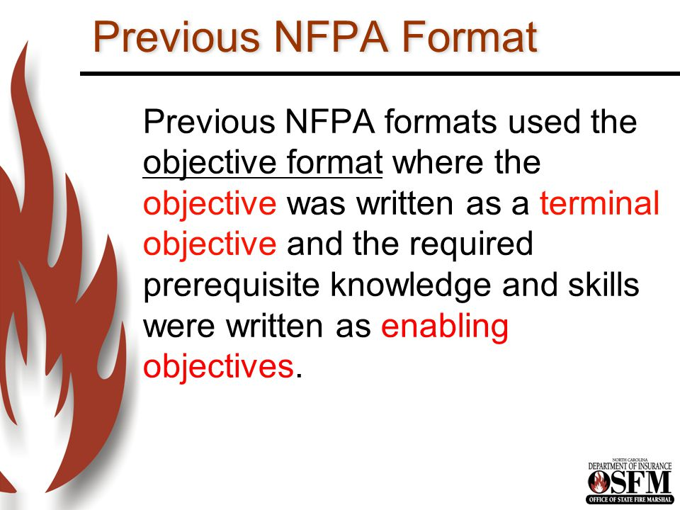 The NFPA Format Now The format used by NFPA now is in the form of the Job Performance Requirement orJPR.