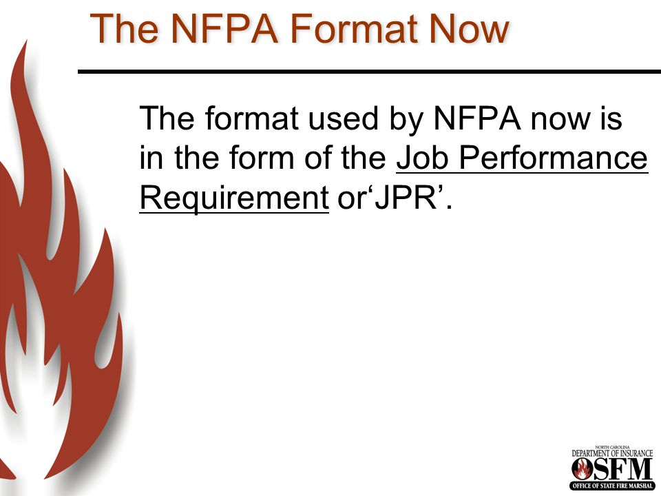 Concept of the JPR Format The JPR identifies the minimum job performance requirements for specific fire service positions.